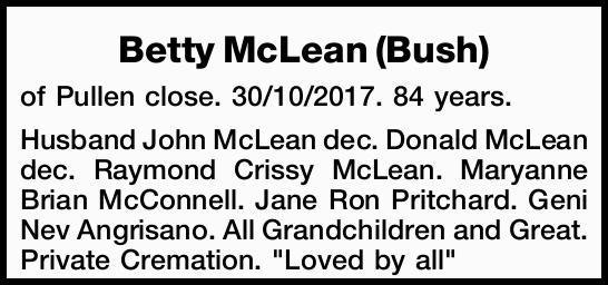 of Pullen close. 30/10/2017. 84 years. Husband John McLean dec. Donald McLean dec. Raymond...