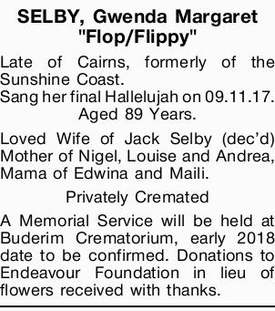 "SELBY, Gwenda Margaret ""Flop/Flippy"" Late of Cairns, formerly of the Sunshine Coast. Sa..."