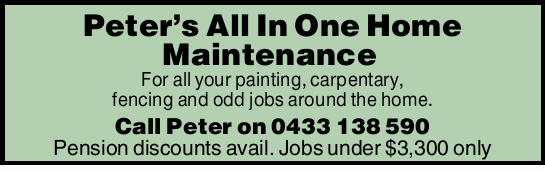 For all your painting, carpentary, fencing and odd jobs around the home. Call Peter TODAY!