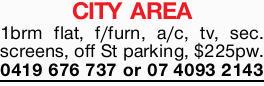 CITY AREA    1brm flat, f/furn, a/c, tv, sec. screens, off St parking,   $225pw. 04196767...