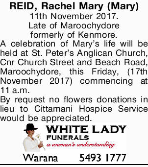 REID, Rachel Mary (Mary) 11th November 2017. Late of Maroochydore formerly of Kenmore. A celebrat...