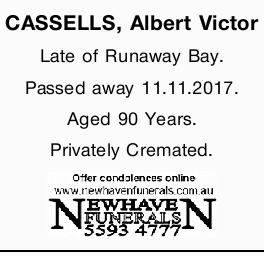 CASSELLS, Albert Victor Late of Runaway Bay. Passed away 11.11.2017. Aged 90 Years. Privately Cre...