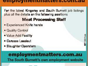 employmentmatters.com.au For the latest Kingaroy and South Burnett job listings plus all the details on the following positions Meat Processing Staff * Experienced Knife hands * Value Add Facility * Carcass Loadout * Slaughter Operators employmentmatters.com.au The South Burnett's own employment website 6715611aa * Quality Control