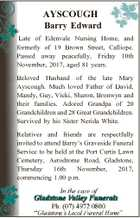 AYSCOUGH Barry Edward Late of Edenvale Nursing Home, and formerly of 19 Brown Street, Calliope. Passed away peacefully, Friday 10th November, 2017, aged 81 years. Beloved Husband of the late Mary Ayscough. Much loved Father of David, Mandy, Guy, Vicki, Sharon, Bronwyn and their families. Adored Grandpa of 20 Grandchildren ...