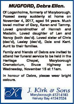 MUGFORD, Debra Ellen. Of Loganholme, formerly of Maryborough. Passed away suddenly at home on Novemb...