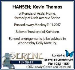 HANSEN; Kevin Thomas of Francis of Assisi Home, formerly of Utah Avenue Sarina Passed away Mackay 11...