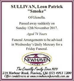 "SULLIVAN, Leon Patrick ""Smoke"" Of Glenella. Passed away suddenly on Sunday 12th November 2..."