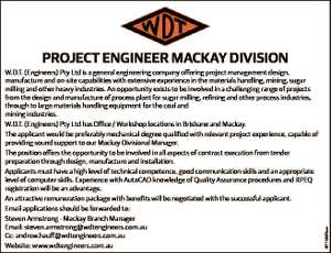 6714523aa PROJECT ENGINEER MACKAY DIVISION W.D.T. (Engineers) Pty Ltd is a general engineering company offering project management design, manufacture and on-site capabilities with extensive experience in the materials handling, mining, sugar milling and other heavy industries. An opportunity exists to be involved in a challenging range of projects ...