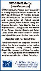 SEDGMAN, Betty. (nee Cameron) Of Maryborough. Passed away peacefully at Hervey Bay Hospital on November 13, 2017, aged 92 years 11 months. Beloved wife of Fred (dec'd). Dearly loved mother and mother-in-law of Robert (dec'd), Janette (dec'd), Helen Gibson, Jenny and Graeme Donnelly, Peter (dec'd), Sue ...