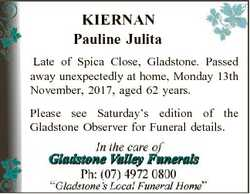 KIERNAN Pauline Julita Late of Spica Close, Gladstone. Passed away unexpectedly at home, Monday 13th...