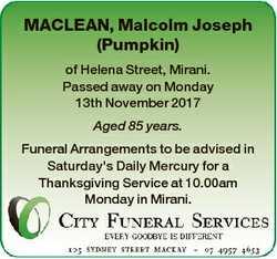 MACLEAN, Malcolm Joseph (Pumpkin) of Helena Street, Mirani. Passed away on Monday 13th November 2017...