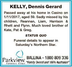 KELLY, Dennis Gerard Passed away at his home in Casino on 1/11/2017, aged 59. Sadly missed by his ch...