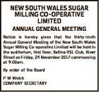 NEW SOUTH WALES SUGAR MILLING CO-OPERATIVE LIMITED ANNUAL GENERAL MEETING Notice is hereby given that the thirty-ninth Annual General Meeting of the New South Wales Sugar Milling Co-operative Limited will be held in the auditorium, first floor, Ballina RSL Club, River Street on Friday, 24 November 2017 commencing at 9 ...
