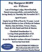 Fay Margaret HOPF ne e Williams Late of Heritage Lodge, Murwillumbah. Passed away peacefully, surrounded by her loving family on Thursday 9th November 2017. Aged 93 years. Dearly loved Wife of Ron for 72 years. Loved Mother and Mother-in-law of Robyn & Graham Martin, Gary & Helen, Trevyn, Grame, Gayle & John Radel ...
