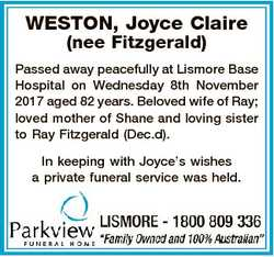 WESTON, Joyce Claire (nee Fitzgerald) Passed away peacefully at Lismore Base Hospital on Wednesday 8...