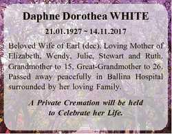 Daphne Dorothea WHITE 21.01.1927  14.11.2017 Beloved Wife of Earl (dec). Loving Mother of Elizabeth,...