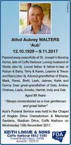 6719031aa Athol Aubrey WALTERS `Aub' 12.10.1929 - 9.11.2017 Passed away peacefully at St. Joseph's Nursing Home, late of Coffs Harbour. Loving husband of Sheila (dec'd). Loved father & father-in-law of Robyn & Barry, Terry & Karen, Leanne & Trevor and Barry (dec'd). Adored grandfather of Shane, Mark, Renai ...