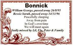 Bonnick William George, passed away 26/8/95 Bessie Sarah, passed away 14/11/96 Peacefully sleeping A...