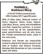 PARNELL, Kathleen Mary of South Grafton passed away 29th October 2017 aged 80 years. Wife of Allan (dec). Beloved mother of Victor, Kaylene, Helen, Greta, Wayne, Julie (dec), Bruce, Jenny and AnneMaree and their respective partners. A woman much loved by all her grandchildren, great grandchildren and all who knew ...