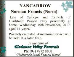 NANCARROW Norman Francis (Norm) Late of Calliope and formerly of Gladstone. Passed away peacefully a...
