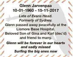 Glenn Gl l Jarvenpaa J 10-01-1960 - 15-11-2017 Late of Evans Head. Formerly of Sydney. Glenn G passe...