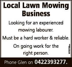 Local Lawn Mowing Business Looking for an experienced mowing labourer. On going work for the right p...