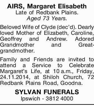 AIRS, Margaret Elisabeth Late of Redbank Plains. Aged 73 Years. Beloved Wife of Clyde (dec'd)...