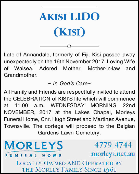 AKISI LIDO (KISI) Late of Annandale, formerly of Fiji. Kisi passed away unexpectedly on the 16th...