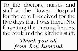 To the doctors, nurses and staff at the Bowen Hospital for the care I received for the five days...