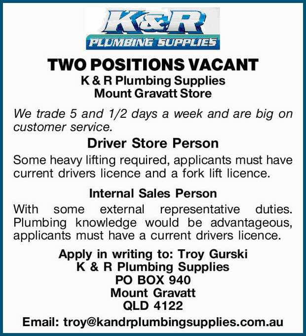 TWO POSITIONS VACANT    K & R Plumbing Supplies Mount Gravatt Store   We trade 5 and...