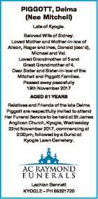 PIGGOTT, Delma (Nee Mitchell) Late of Kyogle. Beloved Wife of Sidney. Loved Mother and Mother-in-law of Alison, Roger and Ines, Donald (dec'd), Michael and Val. Loved Grandmother of 5 and Great Grandmother of 4. Dear Sister and Sister-in-law of the Mitchell and Piggott Families. Passed away peacefully 19th November ...