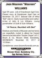 """Joan Maureen """"Maureen"""" WILLIAMS Aged 94 years. Late of Gracehaven Aged Care. Passed away at Gracehaven Aged Care on November 19, 2017. Beloved wife of Arthur """"Bert"""" (dec'd). Dearly loved mother and motherin-law of John & Lyn Williams. Loving grandmother of Scott & Kylie Williams. """"At Peace, Reunited with Bert"""" Relatives ..."""