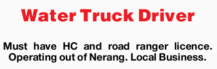 Water Truck Driver Must have HC and road ranger licence. Operating out of Nerang. Local Business....