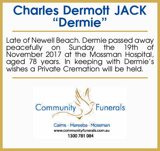 Charles Dermott JACK Dermie Late of 72 Marine Parade, Newell Beach. Dermie passed away peacefully...