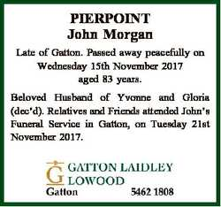 PIERPOINT John Morgan Late of Gatton. Passed away peacefully on Wednesday 15th November 2017 aged 83...