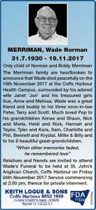 MERRIMAN, Wade Norman 31.7.1930 - 19.11.2017 6722058aa Only child of Norman and Biddy Merriman The Merriman family are heartbroken to announce that Wade died peacefully on the 19th November 2017 at the Coffs Harbour Health Campus, surrounded by his adored wife Janet Jan' and his treasured girls ...