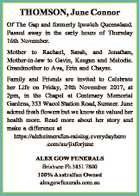 THOMSON, June Connor Of The Gap and formerly Ipswich Queensland. Passed away in the early hours of Thursday 16th November. Mother to Rachael, Sarah, and Jonathan, Mother-in-law to Gavin, Keegan and Melodie. Grandmother to Ava, Erin and Chayse. Family and Friends are invited to Celebrate her Life on Friday, 24th ...
