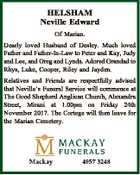 HELSHAM Neville Edward Of Marian. Dearly loved Husband of Desley. Much loved Father and Father-In-Law to Peter and Kay, Judy and Lee, and Greg and Lynda. Adored Grandad to Rhys, Luke, Cooper, Riley and Jayden. Relatives and Friends are respectfully advised that Neville's Funeral Service will commence at The ...