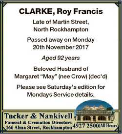 CLARKE, Roy Francis Late of Martin Street, North Rockhampton Passed away on Monday 20th November 201...