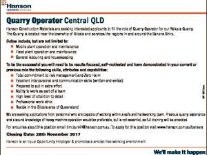 Quarry Operator Central QLD Hanson Construction Materials are seeking interested applicants to fill the role of Quarry Operator for our Yalkara Quarry. The Quarry is located near the township of Biloela and services the regions in and around the Banana Shire. To be the successful you will need to be ...