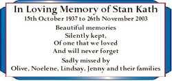 In Loving Memory of Stan Kath 15th October 1937 to 26th November 2003 Beautiful memories Silently ke...