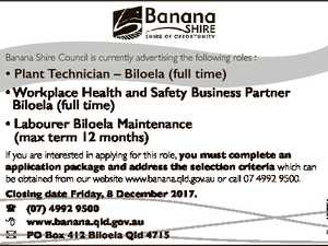 Banana Shire Council is currently advertising the following roles : * Plant Technician - Biloela (full time) Workplace Health Safety Business Partner *W k l H lth and dS f t B i Biloela (full time) * Labourer Biloela Maintenance (max term 12 months) Closing date Friday, 8 December 2017. ( (07) 4992 9500 8 ...