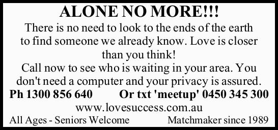 ALONE NO MORE!!! There is no need to look to the ends of the earth to find someone we already kno...