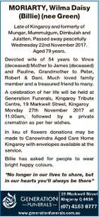 MORIARTY, Wilma Daisy (Billie) (nee Green) Late of Kingaroy and formerly of Mungar, Mummulgum, Dimbulah and Julatten. Passed away peacefully Wednesday 22nd November 2017. Aged 79 years. Devoted wife of 54 years to Vince (deceased) Mother to James (deceased) and Pauline, Grandmother to Peter, Robert & Dani. Much loved family member ...