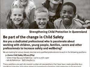 Department of Communities, Child Safety and Disability Services Strengthening Child Protection in Queensland Be part of the change in Child Safety Are you a dedicated professional who is passionate about working with children, young people, families, carers and other professionals to increase safety and wellbeing? We are looking for values-based ...
