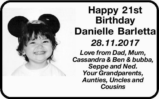 Happy 21st Birthday Danielle Barletta 28.11.2017 Love from Dad, Mum, Cassandra & Ben & bu...