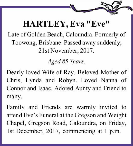 "HARTLEY, Eva ""Eve"" Late of Golden Beach, Caloundra. Formerly of Toowong, Brisbane. Pass..."