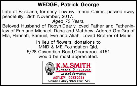 WEDGE, Patrick George Late of Brisbane, formerly Townsville and Cairns, passed away peacefully, 2...