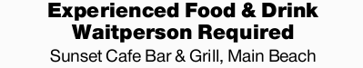 Experienced Food & Drink Waitperson Required   Sunset Cafe Bar & Grill, Main Beach ...
