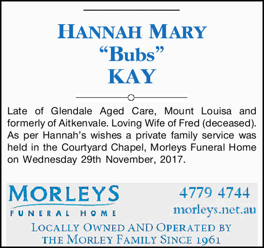 HANNAH MARY Bubs KAY   Late of Glendale Aged Care, Mount Louisa and formerly of Aitkenvale. ...